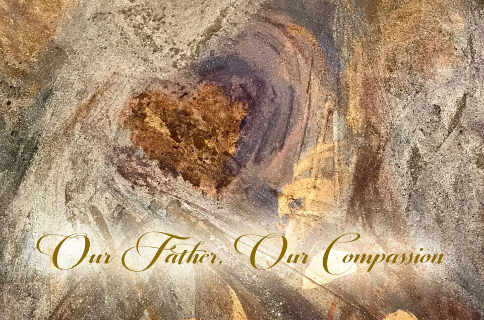 Our Father, Our Compassion: Live Our Compassionate Life